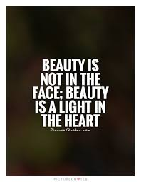 Beauty And Light Quotes Best of Beauty Is Not In The Face Beauty Is A Light In The Heart Picture
