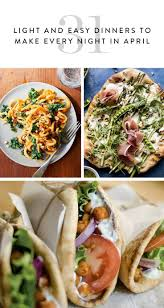 Light Spring Dinners 30 Light And Easy Dinners To Make Every Night In April