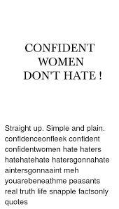 Confident Women Quotes New CONFIDENT WOMEN DON'T HATE Straight Up Simple And Plain