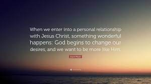 """Joyce Meyer Quote: """"When we enter into a personal relationship with Jesus  Christ, something wonderful happens: God begins to change our desi..."""""""