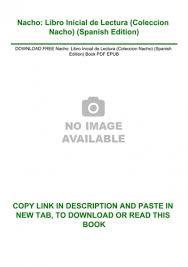 Estamos interesados en hacer de este libro las emociones de nacho pdf gratis uno de los libros destacados porque este libro tiene cosas interesantes y puede ser útil para la mayoría de las personas. Download Free Nacho Libro Inicial De Lectura Coleccion Nacho Spanish Edition Book Pdf Epub