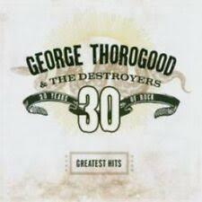 Music CDs <b>George Thorogood Greatest</b> Hits for sale | eBay