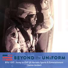 BTU #317 - Army to EVP @ Hornets Sports & Entertainment (James Jordan) |  Beyond the Uniform