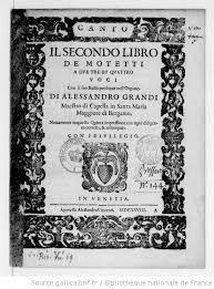 Il secondo libro de motetti a due tre et quattro voci, di Alessandro Grandi,....  Novamente in questa quinta impressione con ogni diligenza corretti, et  ristampati...   Gallica