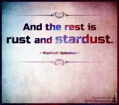 And The Rest Is Rust And Stardust Spiritualcleansing Org