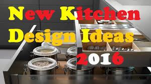 Small Picture New Kitchen Design Ideas 2016 YouTube