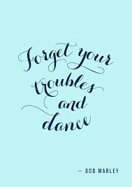 Inspirational Dance Quotes Adorable Inspirational Dance Quotes Stunning Forget Your Troubles And Dance