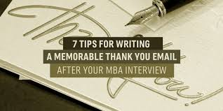 7 Tips For Writing A Great Post Mba Interview Thank You Email