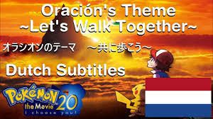 Pokémon The Movie 20 I Choose You! Oración's Theme ~Let's Walk Together~  Dutch Subtitles - YouTube