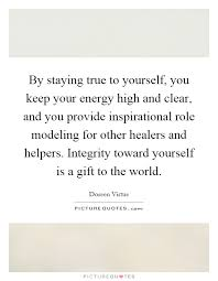 Quotes On Staying True To Yourself Best of By Staying True To Yourself You Keep Your Energy High And