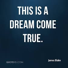 Dream Come True Quotes Best of James Blake Quotes QuoteHD