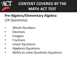 act test pre algebra elementary algebra 24 questions whole numbers decimals integers fractions linear equations algebraic equations ability to solve