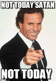 Not Today Satan - Julio Iglesias meme on Memegen via Relatably.com