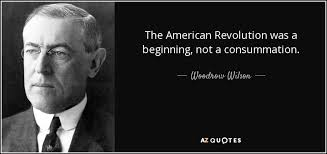 American Revolution Quotes New Woodrow Wilson Quote The American Revolution Was A Beginning Not A