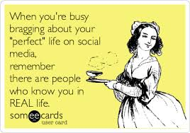 When You're Busy Bragging About Your Perfect Life On Social Media Unique Funny Bragging Quotes