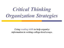 critical thinking organization strategies using reading skills to  1 critical thinking organization strategies using reading skills to help organize information in writing college level essays