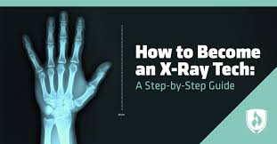 X Ray Technician How To Become An X Ray Tech A Step By Step Guide