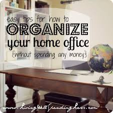 organize office. Organize Your Home Office 31 Days Of Living Well U0026 Spending Zero Quick Ways