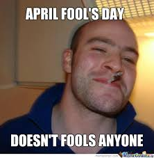 Photos: April Fools' Day memes (almost) make the other 364 days of ... via Relatably.com