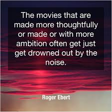Roger Ebert Your Intellect May Be Confused Quotes 4 Folks