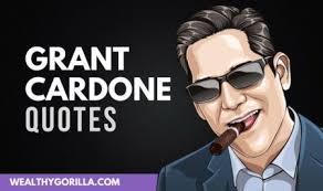 40 Grant Cardone Quotes About Achieving Success Wealthy Gorilla Best Grant Cardone Quotes