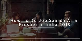 how to do job search how to do job search as a fresher in india 2018 freshershost