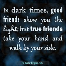 Light And Dark Quotes Gorgeous Dark Times And True Friends Quotes Empire
