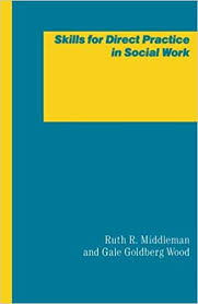 Skills For Work Skills For Direct Practice In Social Work Ruth R Middleman Gale