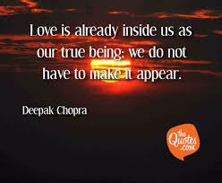 Love Is Already Inside Us As Our True Being W Deepak Chopra Quotes