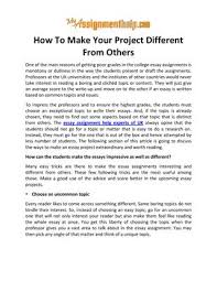 how to make your project different from others know from the  how to make your project different from others one of the main reasons of getting poor grades in the college essay assignments is monotony or dullness in