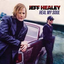 <b>Jeff Healey</b> – <b>Heal</b> My Soul | Album Review – Blues Blast Magazine