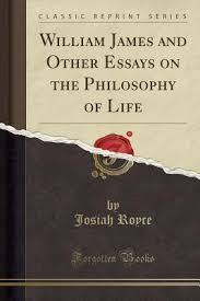 Philosophy In Life Essay William James And Other Essays On The Philosophy Of Life By Josiah Royce