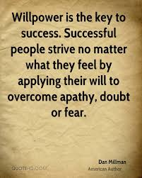 dan millman success quotes quotehd willpower is the key to success successful people strive no matter what they feel by