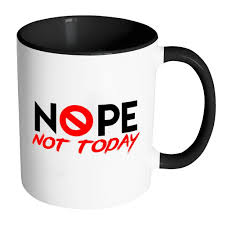 office mugs. Funny Office Mug Nope Not Today White 11oz Accent Coffee Mugs N