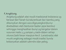 Untuk menghasilkan suara yang merdu, angklung biasanya dimainkan. Keunikan Musik Tradisi Nusantara Macam Lagu Tradisional Di Indonesia Ppt Download