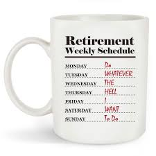 funny retirement gift retirement weekly schedule calendar coffee mug gift for office humor coworker family member or friend 11oz white big mugs big mugs for