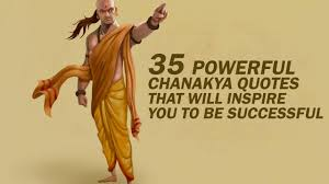 35 Powerful Chanakya Quotes That Will Inspire You To Be Successful