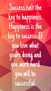 image success isn t the key to happiness  success isn t the key to happiness happiness is success if you love