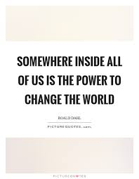 Changing The World Quotes Sayings Changing The World Picture Quotes Stunning Quotes About Changing The World
