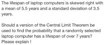 Solved The Lifespan Of Laptop Computers Is Skewed Right W