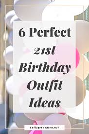Lovely day nights outfits ideas makes look beautiful Fall 21st Birthday Outfits Wondering What To Wear On Your 21st Birthday Look No College Fashion Stunning 21st Birthday Outfit Ideas College Fashion