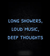 Long Showers Loud Music Deep Thoughts Galaxies Vibes Cool Deep Thought Quotes