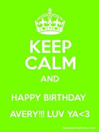 Happy Birthday Avery Keep Calm And Happy Birthday Avery Luv Ya 3 Keep Calm And