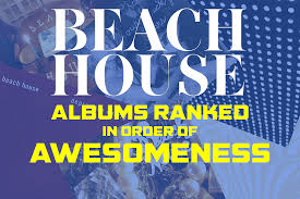 Beach Photo Albums Beach House Albums Ranked In Order Of Awesomeness
