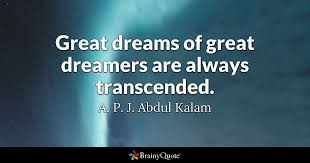 Great Dream Quotes Best of Great Dreams Of Great Dreamers Are Always Transcended A P J