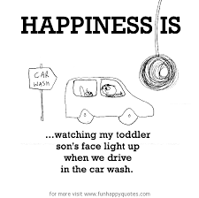 Car Wash Quotes Happiness is watching my toddler son's face light up when we drive 11