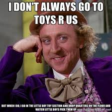 I don't always go to Toys R Us But when I do, I go in the little ... via Relatably.com