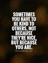 Being Nice Quotes Extraordinary Being Nice Quotes Being Nice Sayings Being Nice Picture Quotes