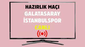 CANLI İZLE Galatasaray İstanbulspor Canlı Maç İzle - Tv100 Spor
