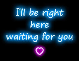 Ill Be Right Here Waiting For You Neon Sign 19x15 Good Stuff